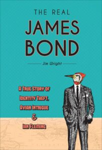 Book cover - The Real James Bond by Jim Wright : A true story of identity theft, avian intrigue & Ian Fleming