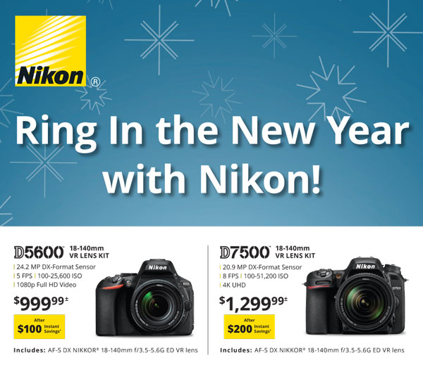 Ring in the New Year with Nikon! D5600 18-140mm VR lens kit $999.99 after $100 instant savings - D7500 18-140mm VR lens kit $1299.99 after $200 instant savings
